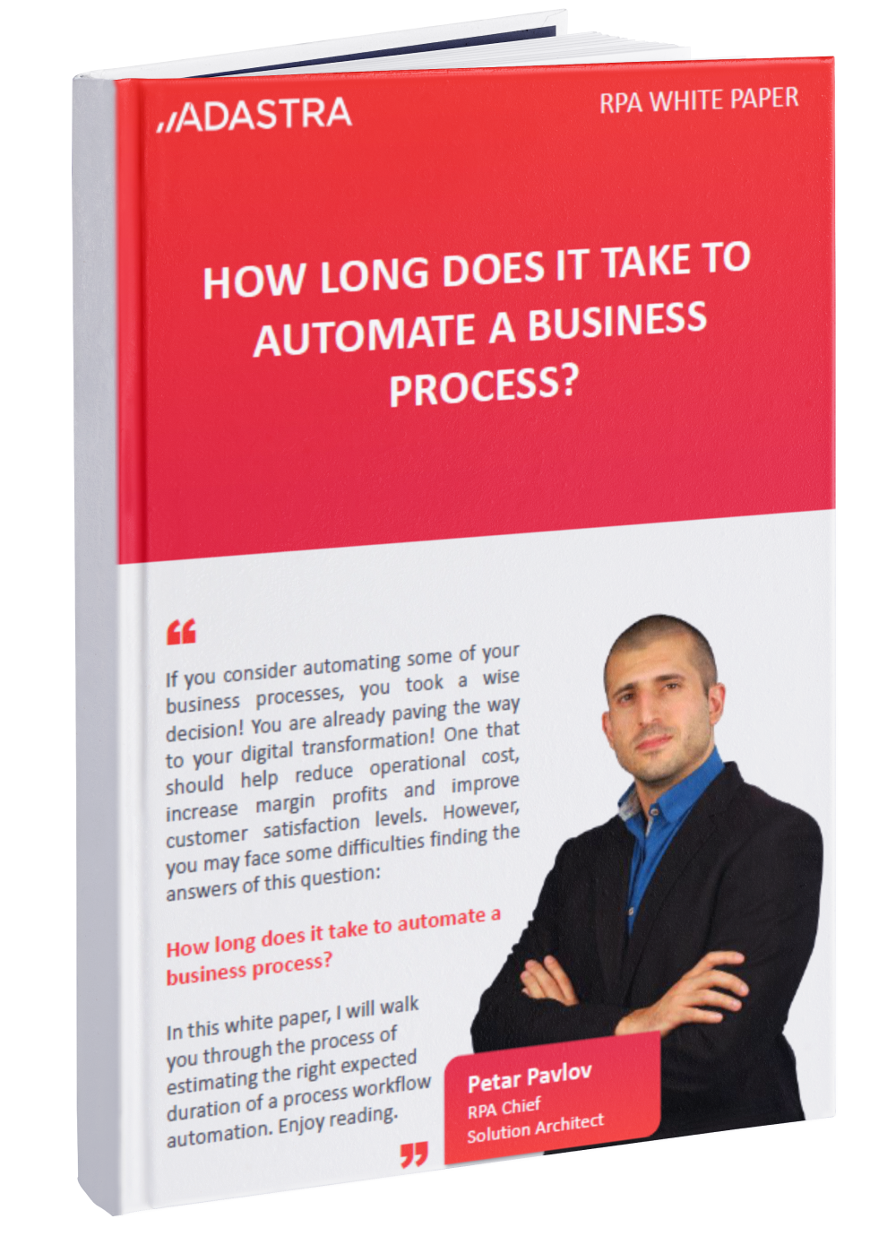 How long does it take to automate a business process? RPA White Paper by Adastra Bulgaria, hard cover.