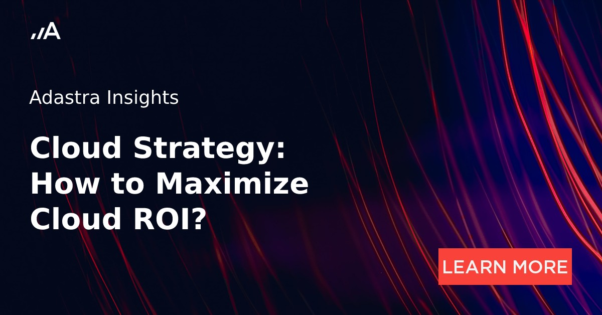 Cloud strategy: How to Maximize Cloud ROI?